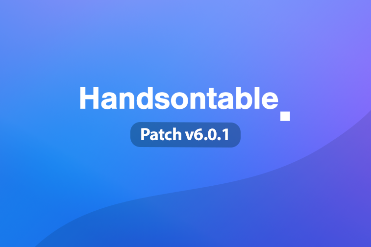 Handsontable 6.0.1 out now!