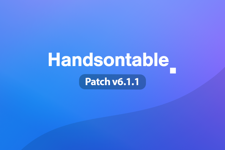 Handsontable 6.1.1 (patch) is now available