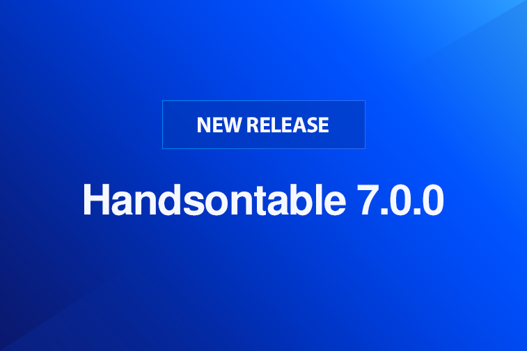 Handsontable 7.0.0 is here!