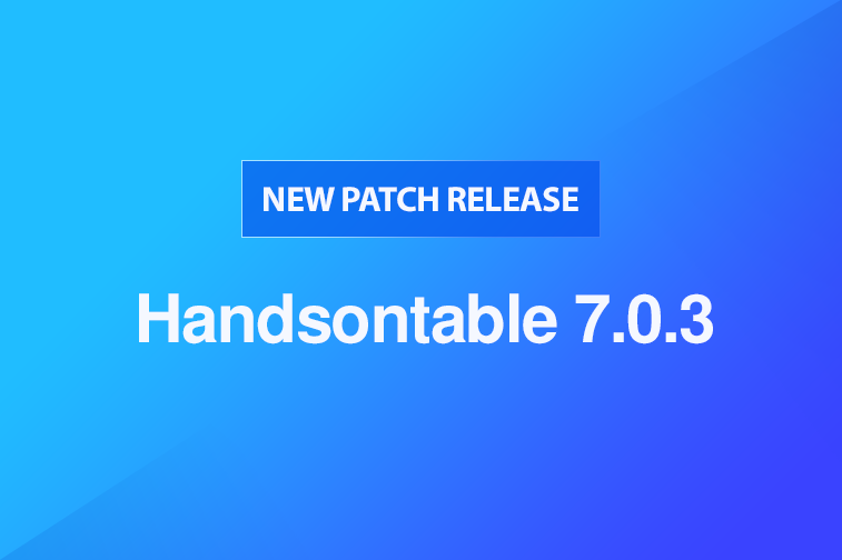 Handsontable 7.0.3 released